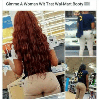 Oh yea most definitely lol: Gimme A woman wit That Wal-Mart Booty Oh yea most definitely lol