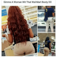 Mmm that Walmart booty 👅😂😂 scrumptious @trapgodbart: Gimme A Woman Wit That Wal-Mart Booty  osmet Mmm that Walmart booty 👅😂😂 scrumptious @trapgodbart