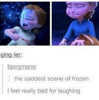 "Frozen, Memes, and 🤖: ging-ler:  biorgmans:  the saddest scene of frozen  I feel really bad for laughing To me though the sad part was during the ""Do You Want to Build a Snowman"" song when their parents died ~😎 📷: @funny_clean_memes4you"