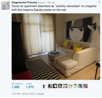 "Craigslist, Princess, and Sasuke: Gingerbread Princess @jazqui Nov 28  Found an apartment described as ""stylishly decorated"" on craigslist  with this massive Sasuke poster on the wall  RETWEETS LIKES  1,562 1,572 오囿12223  1:07 PM-28 Nov 2015 Details"