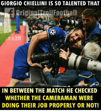 Chiellini 😎😂 ... ➡️Credit: AZR: GIORGIO CHIELLINI IS SO TALENTED THAT  ALR  IN BETWEEN THE MATCH HE CHECKED  WHETHER THE CAMERAMAN WERE  DOING THEIR JOB PROPERLY OR NOT! Chiellini 😎😂 ... ➡️Credit: AZR