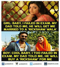 "Twitter: BLB247 Snapchat : BELIKEBRO.COM belikebro sarcasm meme Follow @be.like.bro: GIRL: BABY, I FAILED IN EXAM. MY  DAD TOLD ME, HE WILL GET ME  MARRIED TO A ""RICKSHAW WALA  BOY: COOL BABY, I TOO FAILED IN  EXAM. MY DAD TOLD ME, HE WILL  BUY A RICKSHAW FOR ME  【 @DESIFUN I『@DESIFUN  @DESIFUN DESIFUN.COM Twitter: BLB247 Snapchat : BELIKEBRO.COM belikebro sarcasm meme Follow @be.like.bro"