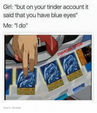 """Tinder, Dank Memes, and Blue Eyes: Girl: """"but on your tinder account it  said that you have blue eyes""""  Me: """"I do""""  3000  Source: Iilkoolaid Like Shitpost mcmeme"""