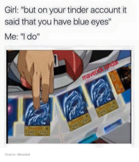 """Girls, Tinder, and Blue: Girl: """"but on your tinder account it  said that you have blue eyes""""  Me: """"I do""""  ISndar  maverick 1000 2500  Source: lilkoolaid"""