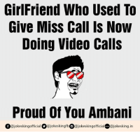 Memes, Missed Call, and Missed Calls: Girl Friend Who Used To  Give Miss Call Is Now  Doing Video Calls  Proud of You Ambani  Of (ajokeskingofficia  @jokeskingfbOajokeskingofficia  @jokes king.in