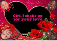 Happy Valentine's Day!: Girl, I choke up  for your love  NBAMEMES Happy Valentine's Day!