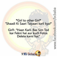 "Memes, Girl, and 🤖: *Girl to other Girl  ""Shaadi Ki Saari Taiyaari karli  kya?""  GiriT Haan Karli. Bas Sim lod O  kar Fekni hai aur kuch Fotos .  Delete karni hai."" Kya ye Sach hai Ladkiyo? bcbaba"