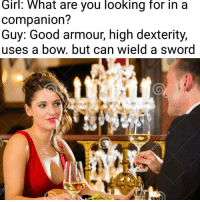 """Memes, Best, and Girl: Girl: What are you looking for in a  companion?  Guy: Good armour, high dexterity,  uses a bow. but can wield a sword <p>Best companion via /r/memes <a href=""""http://ift.tt/2zNRCdc"""">http://ift.tt/2zNRCdc</a></p>"""