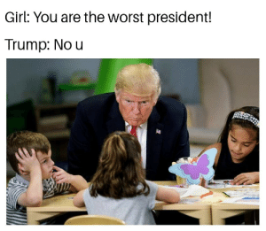 Memes, The Worst, and Girl: Girl: You are the worst president!  Trump: No u A simple spell via /r/memes https://ift.tt/2BJjRxL