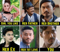 LoL 😂😂😂  [[pic via movie LUKAMARI, release Date: Asadh 10]]: GIRL YOU LIKE HER FATHER HER BROTHER  HER EX  HER 1ST LOVE  OU LoL 😂😂😂  [[pic via movie LUKAMARI, release Date: Asadh 10]]