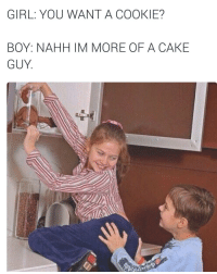 Af, Cookies, and Funny: GIRL: YOU WANT A COOKIE?  BOY: NAHH IM MORE OF A CAKE  GUY Aye she slick af 😂😂😂