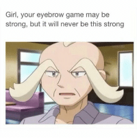Hot af 👌😂 eyebrowsonfleek pokemon anime: Girl, your eyebrow game may be  strong, but it will never be this strong Hot af 👌😂 eyebrowsonfleek pokemon anime