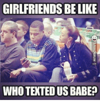 comming: GIRLFRIENDS BE LIKE  COM  WHO TEXTED US BABE?