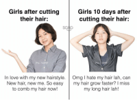 10 days challenge!: Girls after cutting  their hair:  Girls 10 days after  cutting their hair:  Pic: 123RE  Ic: 123  In love with my new hairstyle. Omg I hate my hair lah, can  New hair, new me. So easy my hair grow faster? I miss  to comb my hair now!  my long hair lah! 10 days challenge!