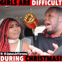 Christmas, Girls, and Memes: GIRLS ARE DIFFICULT  I6: CJamesJeffersonJ  DURING CHRISTMAS Ladies stop being so difficult during Christmas w- @imbrittanybrown ...🐸☕️