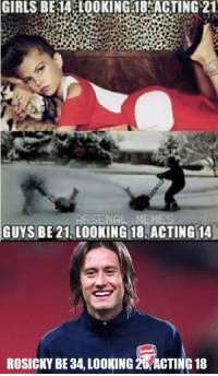 Rosicky, forever young.: GIRLS BE 14 LOOKING ACTING 21  MEMES  GUYS BE 21 LOOKING 18, ACTING 14  ROSICKY BE34, LOOKING 2GWACTING 18 Rosicky, forever young.