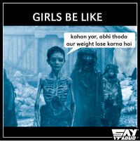 We all know one of this girls, right?: GIRLS BE LIKE  kahan yar, abhi thoda  aur weight lose karna hai We all know one of this girls, right?