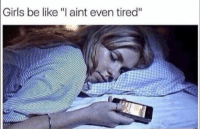 "Be Like, Funny, and Girls: Girls be like ""l aint even tired"" Tag this female lol"
