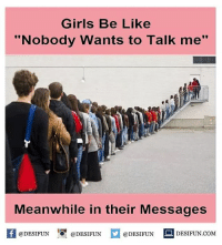 """Twitter: BLB247 Snapchat : BELIKEBRO.COM belikebro sarcasm Follow @be.like.bro: Girls Be Like  """"Nobody wants to Talk me""""  Meanwhile in their Messages  @DESIFUN  @DESIFUN  @DESIFUN  DESIFUN.COM Twitter: BLB247 Snapchat : BELIKEBRO.COM belikebro sarcasm Follow @be.like.bro"""