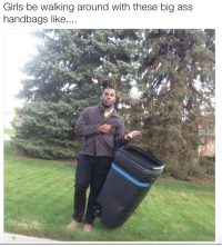 Ass, Blackpeopletwitter, and Girls: Girls be walking around with these big ass  handbags like <p>Handbag? More like a body bag (via /r/BlackPeopleTwitter)</p>