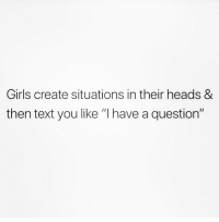 "Girls, Memes, and Shit: Girls create situations in their heads &  then text you like ""I have a question"" Texting my man like ""listen you were up to so shady shit in my dream last night...."" 🙄😬(@northwitch69)"