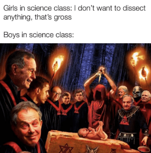 Just trying to make the cut: Girls in science class: I don't want to dissect  anything, that's gross  Boys in science class: Just trying to make the cut