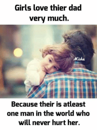 misha: Girls love thier dad  very much  Misha  Because their is atleast  one man in the world who  will never hurt her.