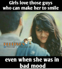 Girls love those guys  who can make herto smile  f/Feelings  /Feelings ws  even when she was  in  bad mood