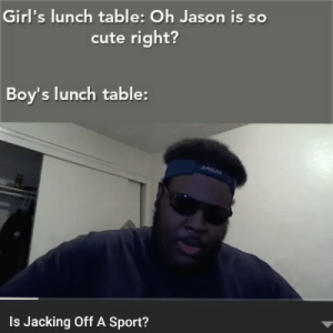 Cute, Philadelphia Eagles, and Girls: Girl's lunch table: Oh Jason is so  cute right?  Boy's lunch table:  EAGLES  Is Jacking Off A Sport? Made for my people scrolling through Reddit at 3am