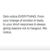 Shiddd lemme get some act right 😏💦: Girls notice EVERYTHING. From  your change of emotion in texts,  to your short responses & always  giving reasons not to hangout. We  notice Shiddd lemme get some act right 😏💦