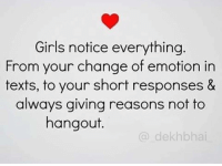 Faded, Dekh Bhai, and International: Girls notice everything  From your change of emotion in  texts, to your short responses &  always giving reasons not to  hangout.  (a dekhbhai Dont let it fade away ❤️
