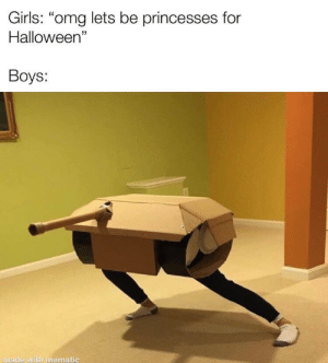 """melonmemes:Follow us on instagram for the best content!: https://www.instagram.com/realmelonmemes: Girls: """"omg lets be princesses for  Halloween""""  Boys:  made with mematic melonmemes:Follow us on instagram for the best content!: https://www.instagram.com/realmelonmemes"""