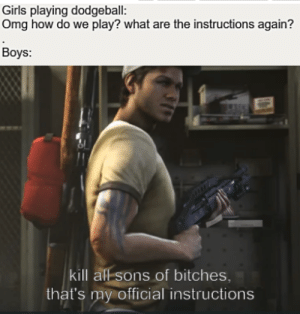 Left 4 dead needs some more love tbh by TheWinterBorn_ MORE MEMES: Girls playing dodgeball:  Omg how do we play? what are the instructions again?  Boys:  kill all sons of bitches,  that's my official instructions Left 4 dead needs some more love tbh by TheWinterBorn_ MORE MEMES