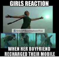 Girls, Memes, and Smile: GIRLS REACTION  f/Smile rofl (Oasmilepleaseofficial  WHEN HER BOYFRIEND  RECHARGED THEIRMOBILE haha