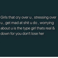 Facts, Girls, and Memes: Girls that cry over u, stressing oven  u, get mad at shit u do, worrying  about u is the type girl thats real &  down for you don't lose her facts