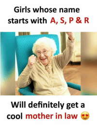 Definitely, Girls, and Memes: Girls whose name  starts with A, S, P & R  Will definitely geta  cool mother in law