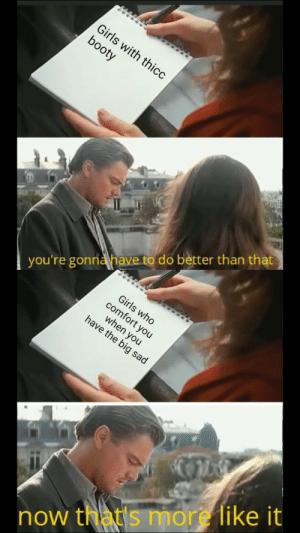 Wholesome Friend via /r/wholesomememes https://ift.tt/2pHzLoC: Girls with thicc  booty  you're gonna have to do better than that  when you  have the big sad  Girls who  comfort you  now that s more like it Wholesome Friend via /r/wholesomememes https://ift.tt/2pHzLoC