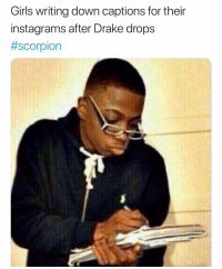 Drake, Funny, and Girls: Girls writing down captions for their  instagrams after Drake drops  💯💯🤣