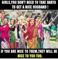 ☺: GIRLS,YOU DON'T NEED TO TAKE BARTA  TO GET A NICE HUSBAND!  meme  NEPAL  IF YOU ARE NICE TO THEM,THEY WILL BE  NICE TO YOU TOO. ☺