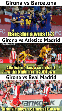 Barcelona, Memes, and FC Barcelona: Girona vs Barcelona  a 14  unicef  FC  Barcelona wins o3 FC  Girona vs Atletico Madrid  @TrollFoothall  Atleticomakes a comeback  with 10 men from 2-Odown  Girona vs Real Madri  ankoK  Girona makes a comeback to win The Difference!! https://t.co/8duRw0SLkq