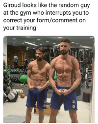 Gym, Memes, and 🤖: Giroud looks like the random guy  at the gym who interrupts you to  correct your form/comment on  your training Spot on 👌😂