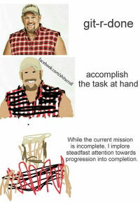 Progressive, Dank Memes, and Git: git-r-done  accomplish  the task at hand  While the current mission  is incomplete, I implore  steadfast attention towards  progression into completion. Shitscroll