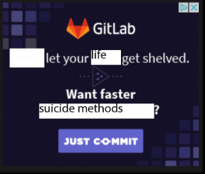 Suicide, Amazing, and Faster: GitLab  let your  ife  get shelved.  Want faster  suicide methods  2  JUST COMMIT just found this amazing ad