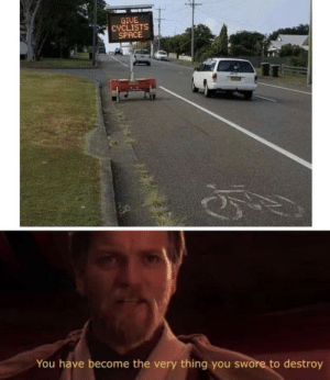You failed me.: GIUE  CYCLISTS  SPACE  You have become the very thing you swore to destroy You failed me.