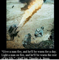 """Merica: """"Give a man fire, and he'll be warm for a day.  Light a man on fire, and he'll be warm the rest  of his life."""" Staff Sgt. Timothy A. Breen Merica"""