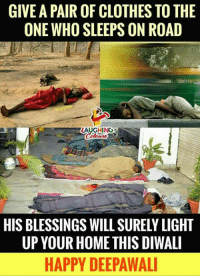 #HappyDiwali: GIVE A PAIR OF CLOTHES TO THE  ONE WHO SLEEPS ON ROAD  AUGHING  HIS BLESSINGS WILL SURELY LIGHT  UP YOUR HOME THIS DIWALI  HAPPY DEEPAWAL #HappyDiwali