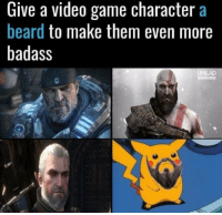 Give a video game character a  beard to make them even more  badass  to