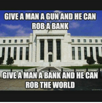 Memes, 🤖, and Quickmeme: GIVE AMAN AGUNAND HE CAN  ROBABANK  GIVEAMANATBANKAND HE CAN  ROB THE WORLD  quickmeme ce