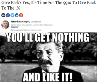Rich White Guys: Were at it, are it, will be at it again.: Give Back? Yes, It's Time For The 99% To Give Back  To The 196  Harry Binswanger, coNTRIBUTOR  I defend loisser-faire copitalism, using Ayn Rand's Objectivism  FULL BIO v  Opinions epressed by Forbes Coneributors are ther own  YOU'LL GET NOTHING  AND LIKE IT! Rich White Guys: Were at it, are it, will be at it again.