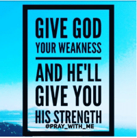 God, Jesus, and Memes: GIVE GOD  YOUR WEAKNESS  AND HELL  GIVE YOU  HIS STRENGTH  @PRAY WITH ME Trust God. Today might be the day that you just need to let go of the thing you're battling most. You've probably tried everything you could to overcome, beat, succeed but there's one last thing you need to do and that's Hand it Over To God😊 Give it to God, let his power. pray_with_me God today I give you my problems, I can't overcome this without you, I've tried so many ways and I forgot to ask you for help, forgive me, help me today. I'm handing everything over to you right now, in the name of Jesus I pray, Amen🙏 readtheword 2 Corinthians 12:9